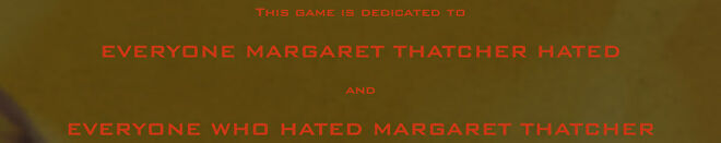 The dedication in the credits for Doom mod Thatcher's Techbase, which reads: 'This game is dedicated to EVERYONE MARGARET THATCHER HATED and EVERYONE WHO HATED MARGARET THATCHER'